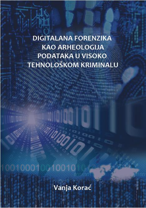 Digitalna forenzika kao arheologija podataka u visokotehnoloskom kriminalu